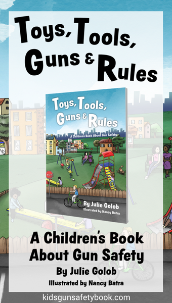 Talk with our children about guns and firearm safety to protect them and help prevent deaths and injuries. World Champion shooter and mother Julie Golob helps you start the conversation with this children's book Toys, Tools, Guns & Rules Children's Gun Safety.