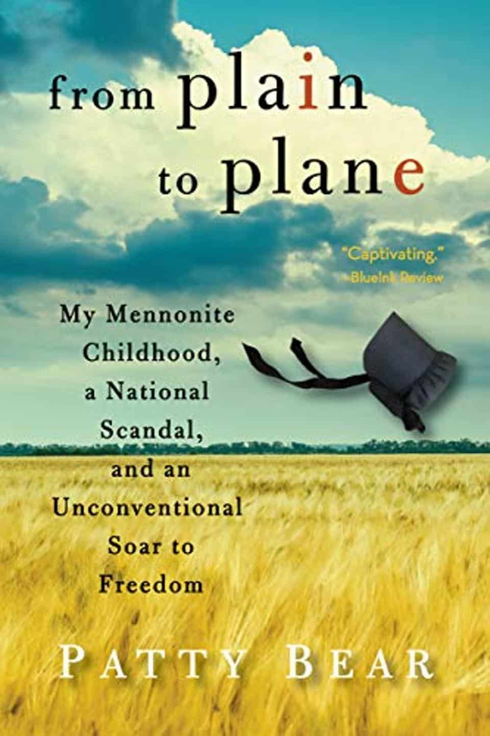 'from plain to plane: My Mennonite Childhood, A National Scandal, and an Unconventional Soar to Freedom'